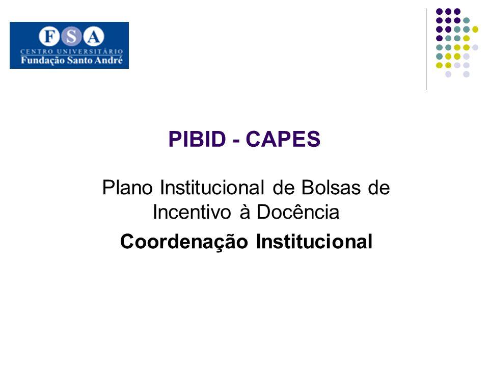 PIBID - CAPES Plano Institucional de Bolsas de Incentivo à Docência Coordenação Institucional