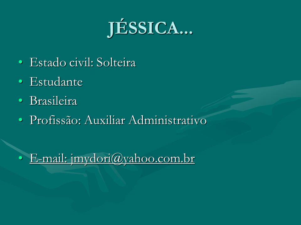 JÉSSICA... Estado civil: SolteiraEstado civil: Solteira EstudanteEstudante BrasileiraBrasileira Profissão: Auxiliar AdministrativoProfissão: Auxiliar
