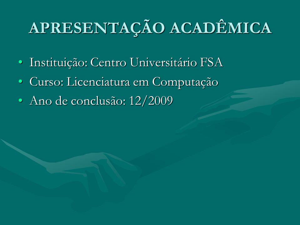 APRESENTAÇÃO ACADÊMICA Instituição: Centro Universitário FSAInstituição: Centro Universitário FSA Curso: Licenciatura em ComputaçãoCurso: Licenciatura