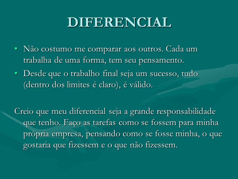 DIFERENCIAL Não costumo me comparar aos outros. Cada um trabalha de uma forma, tem seu pensamento.Não costumo me comparar aos outros. Cada um trabalha