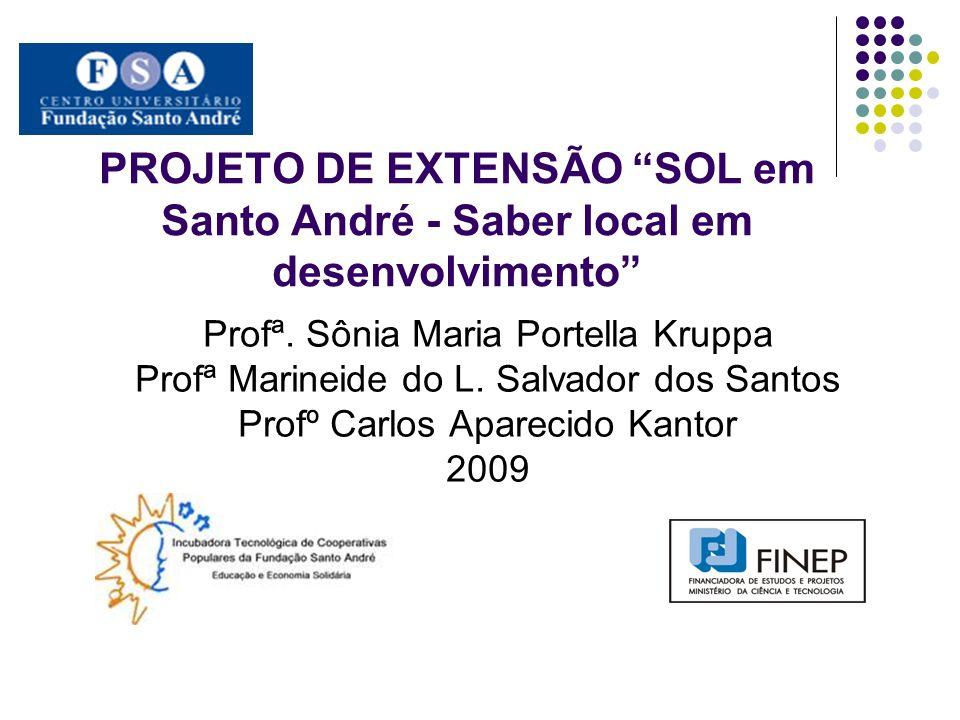PROJETO DE EXTENSÃO SOL em Santo André - Saber local em desenvolvimento Profª. Sônia Maria Portella Kruppa Profª Marineide do L. Salvador dos Santos P