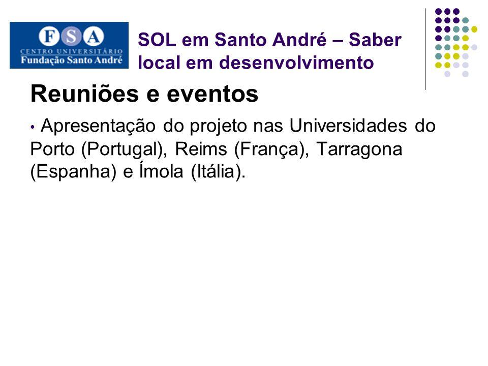 SOL em Santo André – Saber local em desenvolvimento Reuniões e eventos Apresentação do projeto nas Universidades do Porto (Portugal), Reims (França),