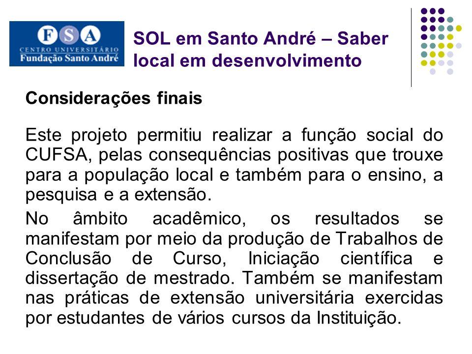 SOL em Santo André – Saber local em desenvolvimento Considerações finais Este projeto permitiu realizar a função social do CUFSA, pelas consequências
