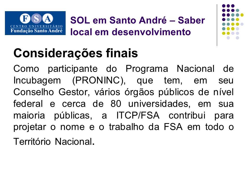 SOL em Santo André – Saber local em desenvolvimento Considerações finais Como participante do Programa Nacional de Incubagem (PRONINC), que tem, em se