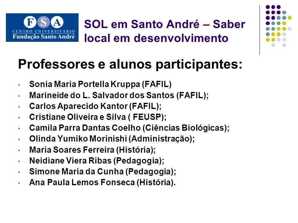 SOL em Santo André – Saber local em desenvolvimento Professores e alunos participantes: Sonia Maria Portella Kruppa (FAFIL) Marineide do L. Salvador d