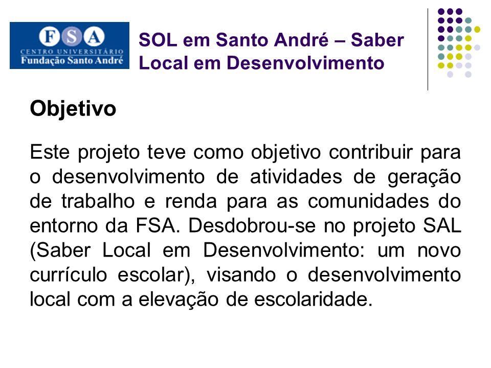 SOL em Santo André – Saber Local em Desenvolvimento Objetivo Este projeto teve como objetivo contribuir para o desenvolvimento de atividades de geraçã