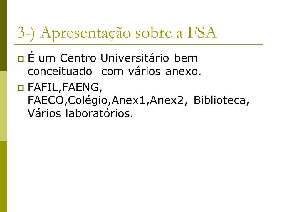 3-) Apresentação sobre a FSA É um Centro Universitário bem conceituado com vários anexo. FAFIL,FAENG, FAECO,Colégio,Anex1,Anex2, Biblioteca, Vários la