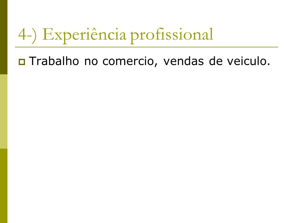4-) Experiência profissional Trabalho no comercio, vendas de veiculo.