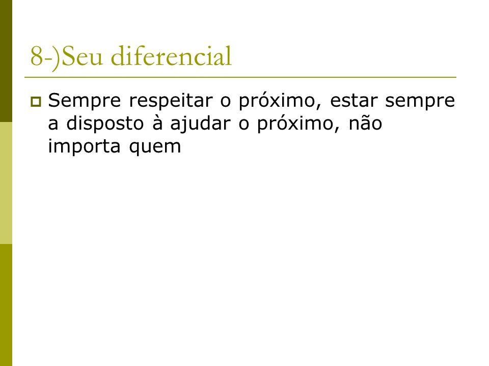 8-)Seu diferencial Sempre respeitar o próximo, estar sempre a disposto à ajudar o próximo, não importa quem