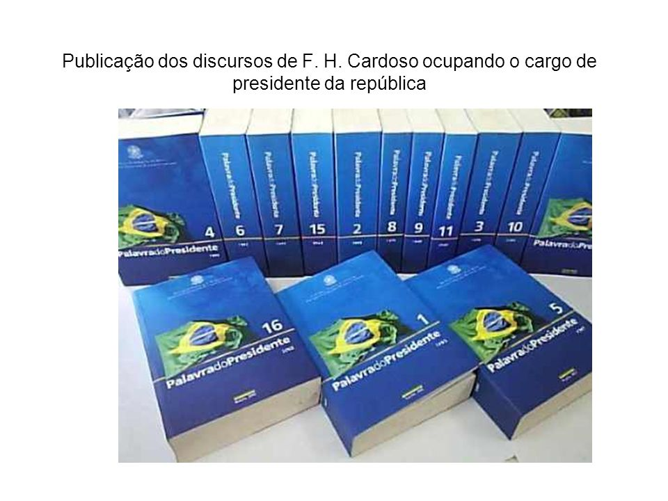 Publicação dos discursos de F. H. Cardoso ocupando o cargo de presidente da república