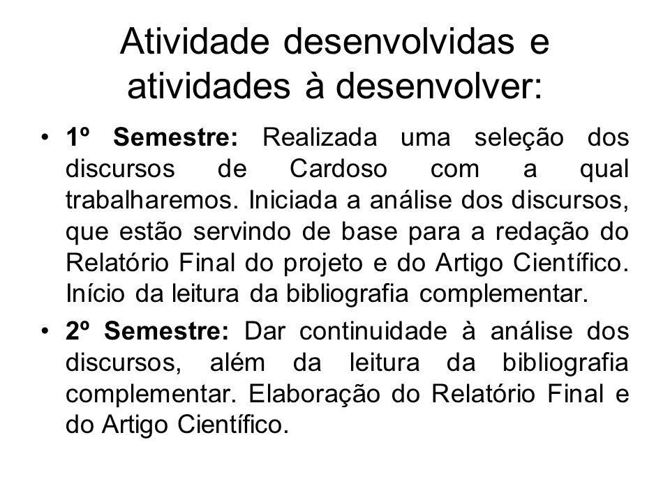 Atividade desenvolvidas e atividades à desenvolver: 1º Semestre: Realizada uma seleção dos discursos de Cardoso com a qual trabalharemos. Iniciada a a