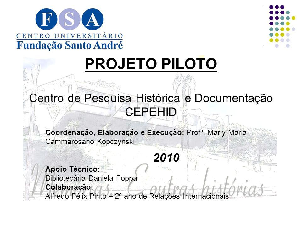 PROJETO PILOTO Centro de Pesquisa Histórica e Documentação CEPEHID Coordenação, Elaboração e Execução: Profª.