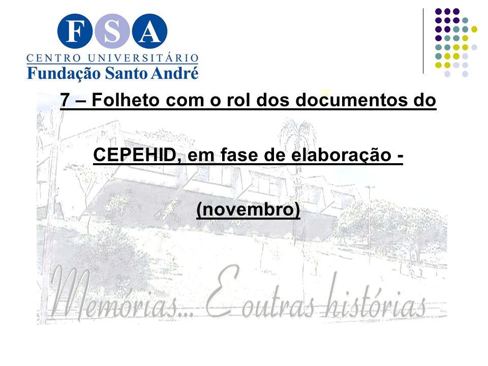 7 – Folheto com o rol dos documentos do CEPEHID, em fase de elaboração - (novembro)