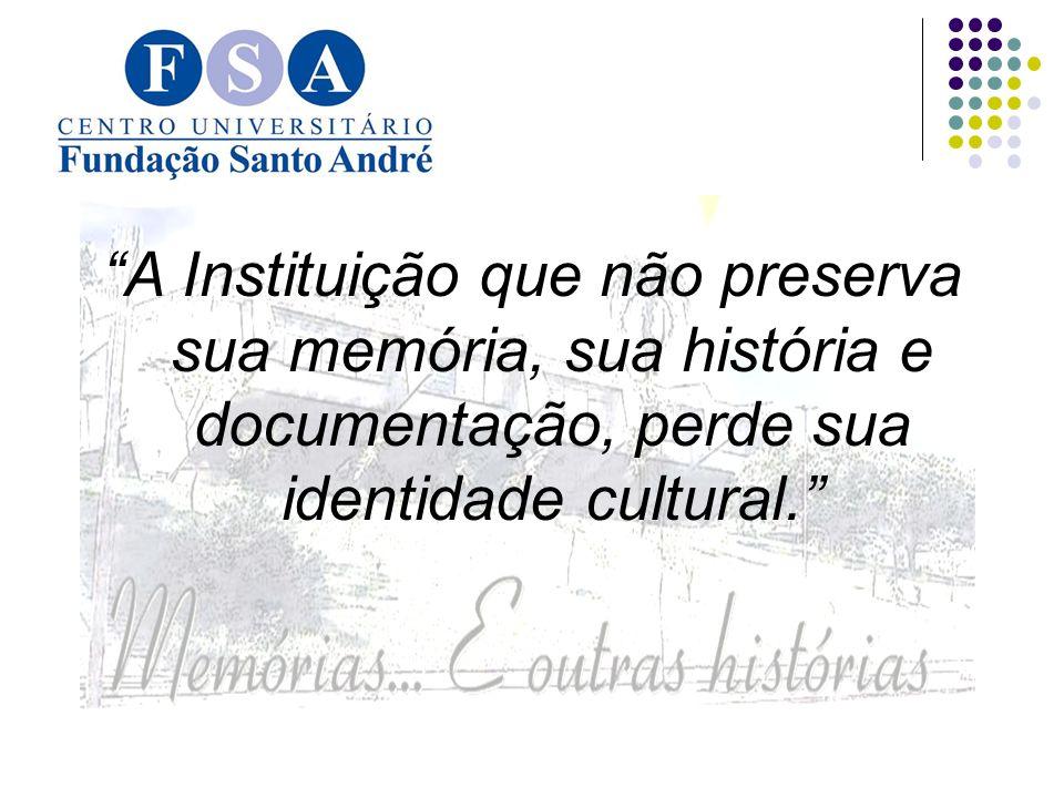 A Instituição que não preserva sua memória, sua história e documentação, perde sua identidade cultural.