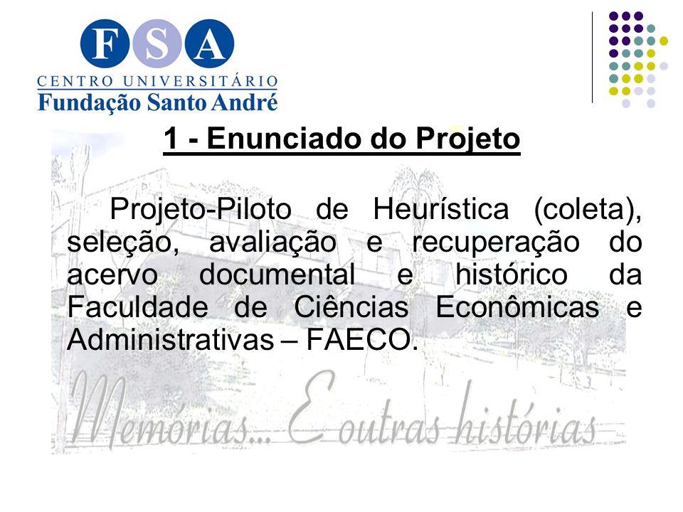1 - Enunciado do Projeto Projeto-Piloto de Heurística (coleta), seleção, avaliação e recuperação do acervo documental e histórico da Faculdade de Ciências Econômicas e Administrativas – FAECO.