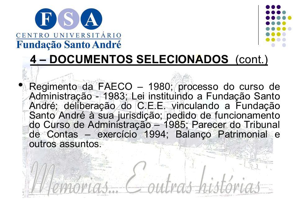 4 – DOCUMENTOS SELECIONADOS (cont.) Regimento da FAECO – 1980; processo do curso de Administração - 1983; Lei instituindo a Fundação Santo André; deliberação do C.E.E.