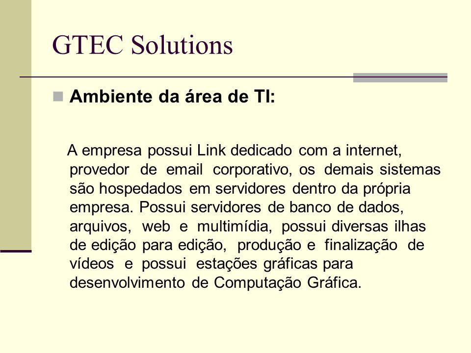 GTEC Solutions Ambiente da área de TI: A empresa possui Link dedicado com a internet, provedor de email corporativo, os demais sistemas são hospedados