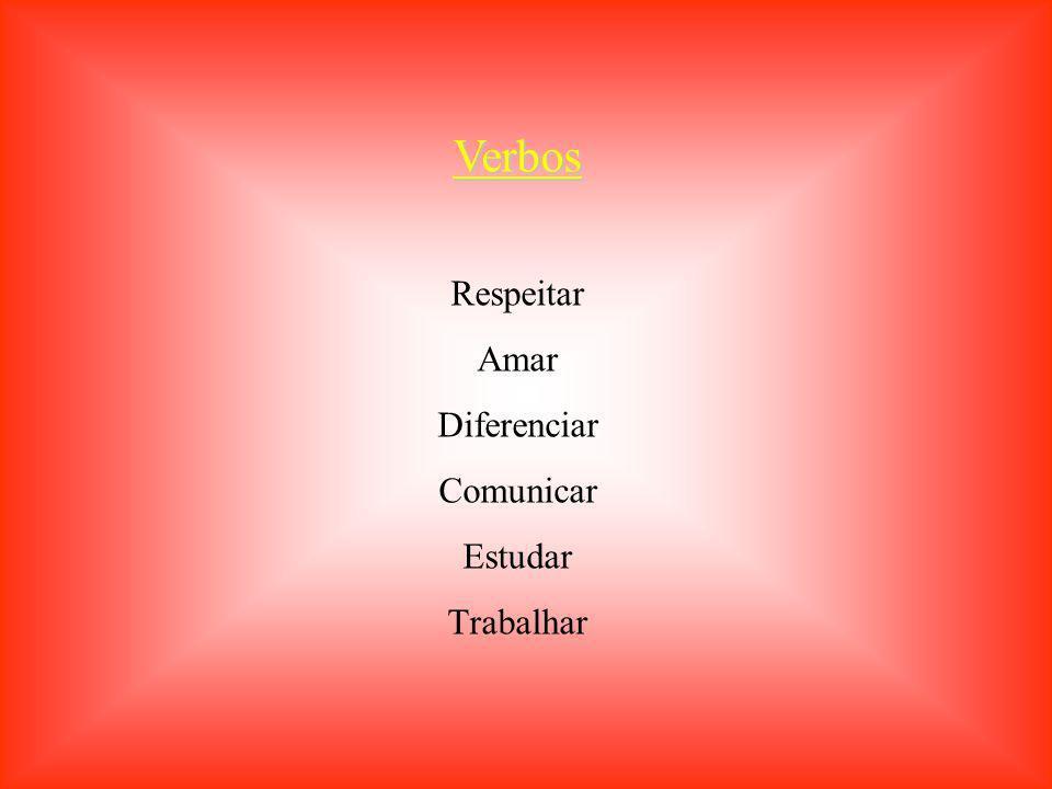 Verbos Respeitar Amar Diferenciar Comunicar Estudar Trabalhar