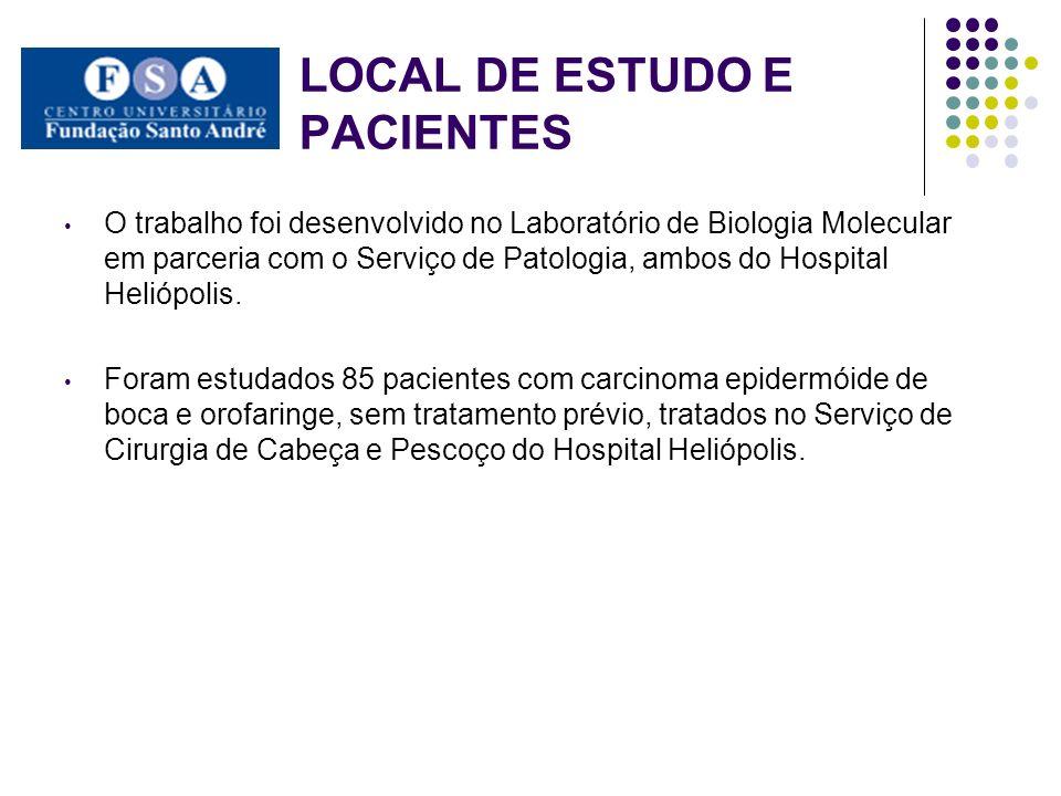 LOCAL DE ESTUDO E PACIENTES O trabalho foi desenvolvido no Laboratório de Biologia Molecular em parceria com o Serviço de Patologia, ambos do Hospital