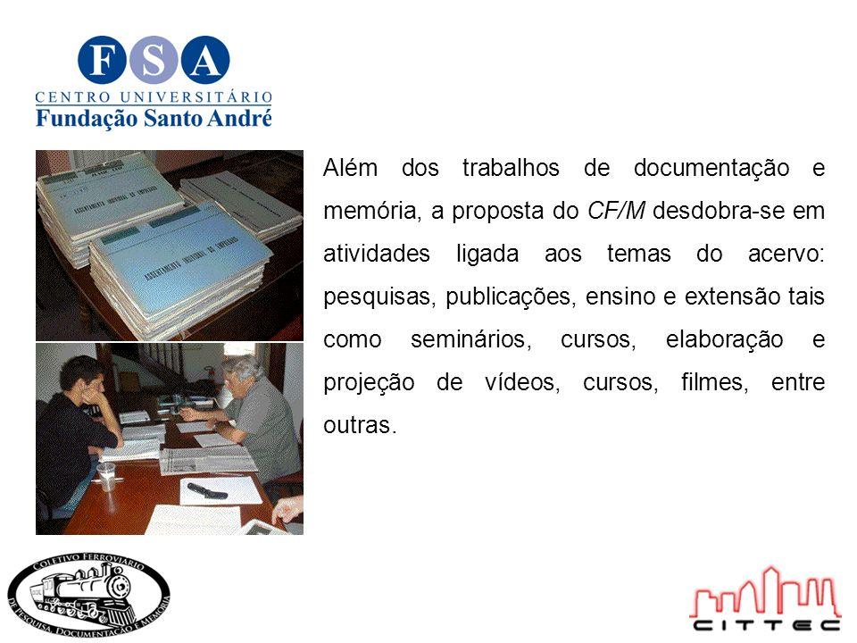 Além dos trabalhos de documentação e memória, a proposta do CF/M desdobra-se em atividades ligada aos temas do acervo: pesquisas, publicações, ensino e extensão tais como seminários, cursos, elaboração e projeção de vídeos, cursos, filmes, entre outras.