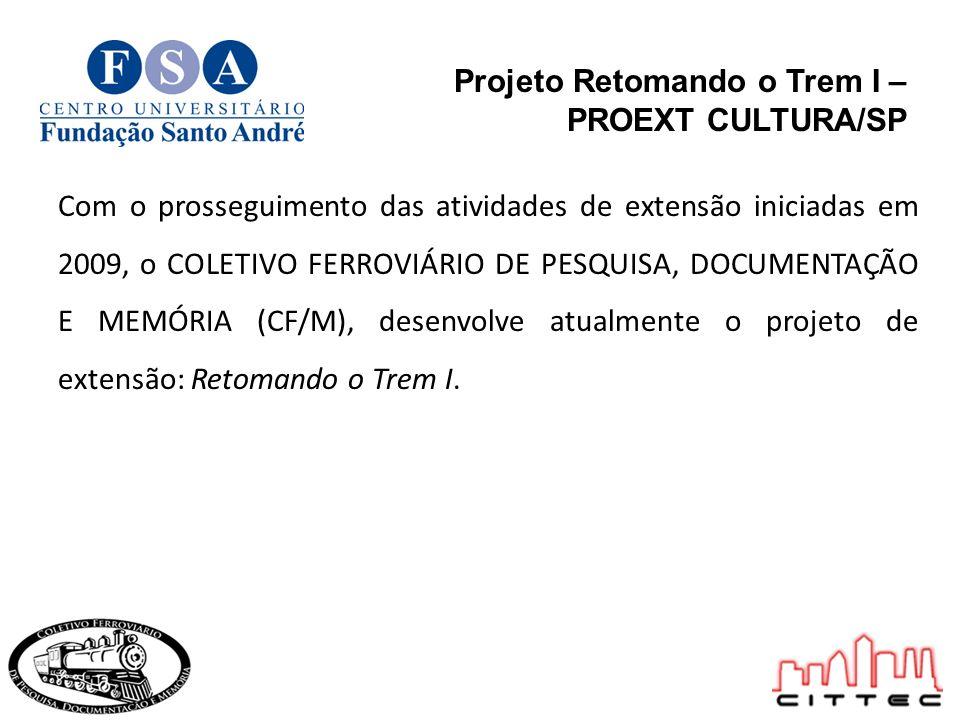 Projeto Retomando o Trem I – PROEXT CULTURA/SP O projeto está sendo executado como trabalho coletivo entre estudantes de graduação e de pós-graduação da FSA e integrantes do CF/M, com a coordenação da docente responsável Terezinha Ferrari.