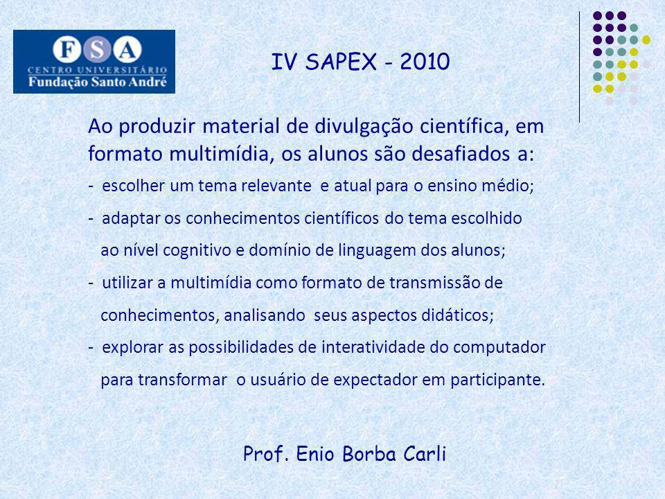 Prof. Enio Borba Carli IV SAPEX - 2010 Ao produzir material de divulgação científica, em formato multimídia, os alunos são desafiados a: - escolher um