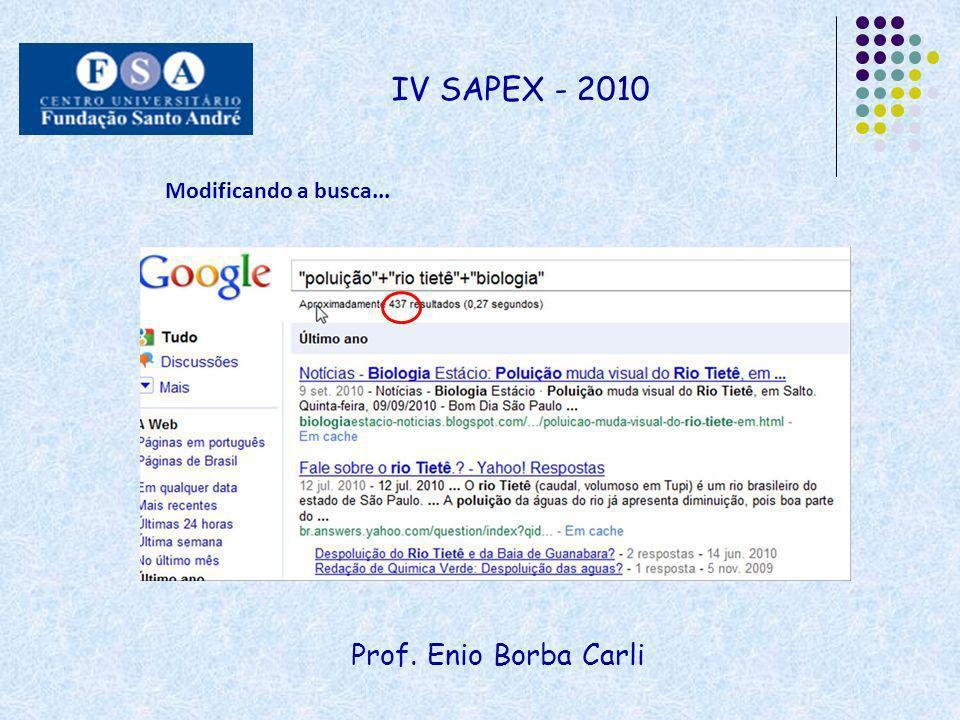 Prof. Enio Borba Carli IV SAPEX - 2010 Modificando a busca...