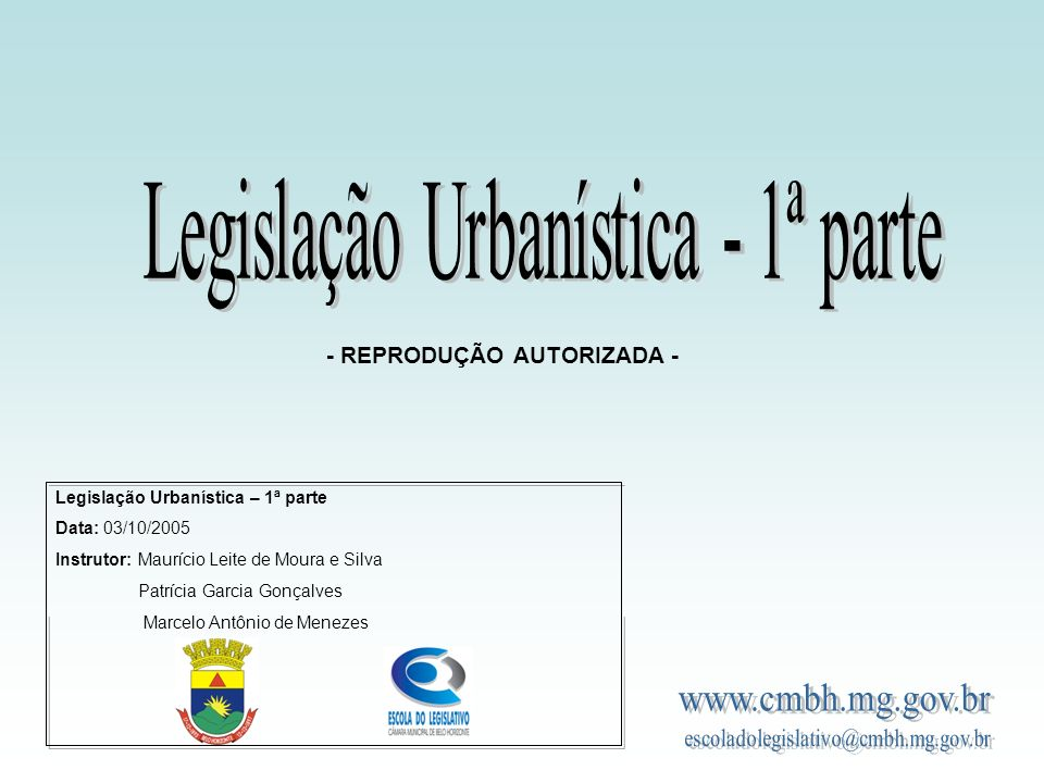 Legislação Urbanística – 1ª parte Data: 03/10/2005 Instrutor: Maurício Leite de Moura e Silva Patrícia Garcia Gonçalves Marcelo Antônio de Menezes - R