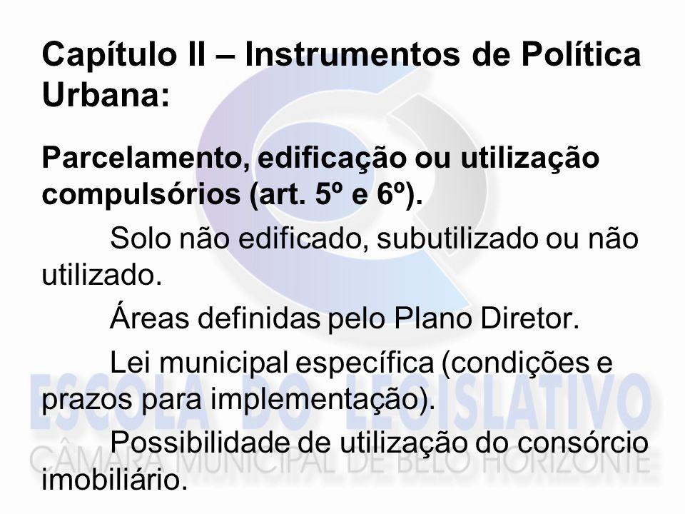 Capítulo II – Instrumentos de Política Urbana: Parcelamento, edificação ou utilização compulsórios (art. 5º e 6º). Solo não edificado, subutilizado ou