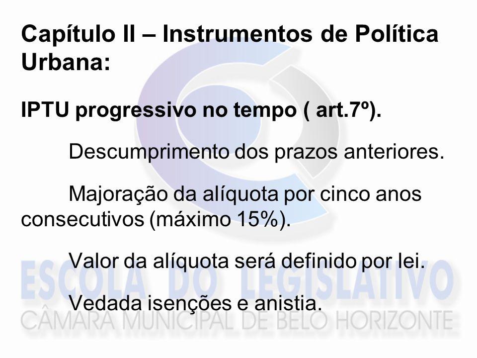 Capítulo II – Instrumentos de Política Urbana: IPTU progressivo no tempo ( art.7º). Descumprimento dos prazos anteriores. Majoração da alíquota por ci