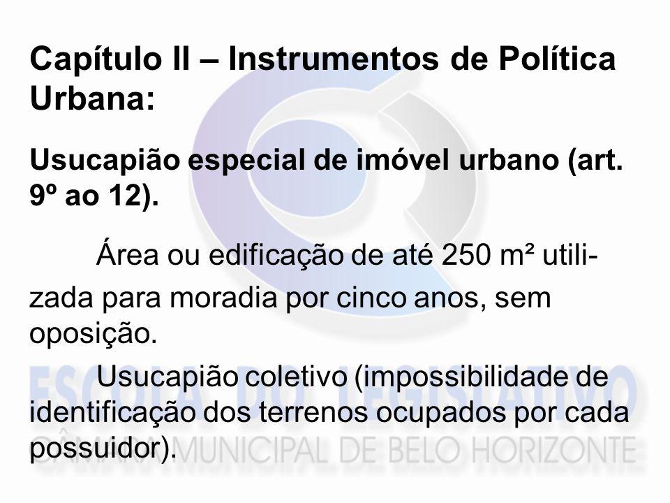Capítulo II – Instrumentos de Política Urbana: Usucapião especial de imóvel urbano (art. 9º ao 12). Área ou edificação de até 250 m² utili- zada para