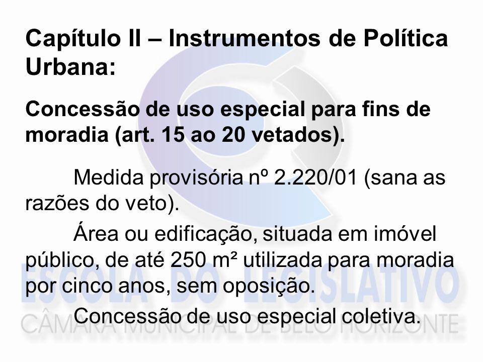 Capítulo II – Instrumentos de Política Urbana: Concessão de uso especial para fins de moradia (art. 15 ao 20 vetados). Medida provisória nº 2.220/01 (