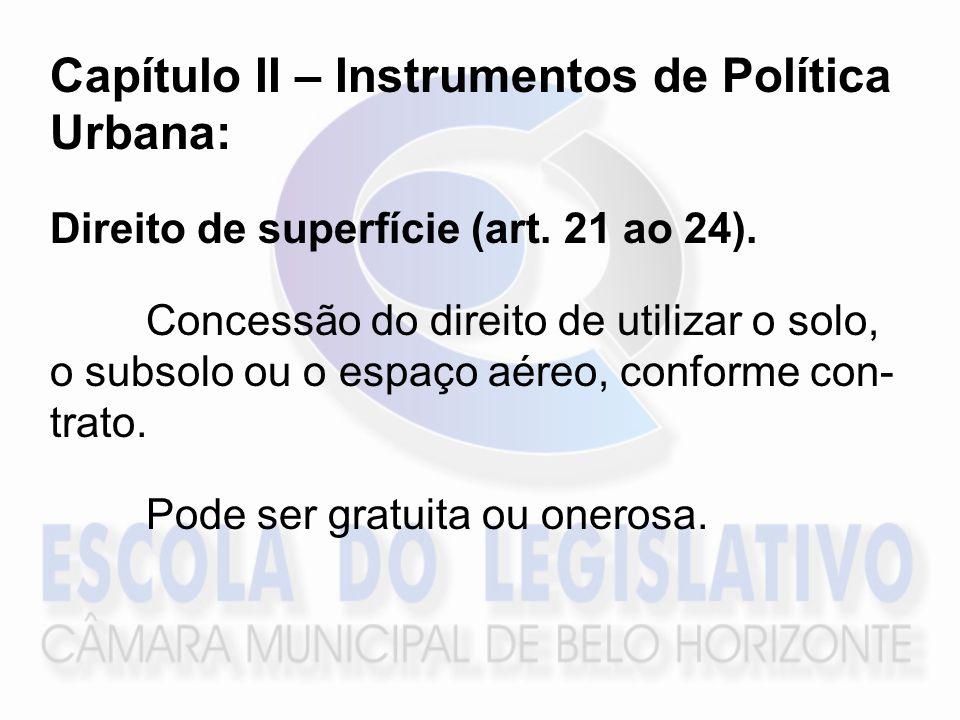 Capítulo II – Instrumentos de Política Urbana: Direito de superfície (art. 21 ao 24). Concessão do direito de utilizar o solo, o subsolo ou o espaço a