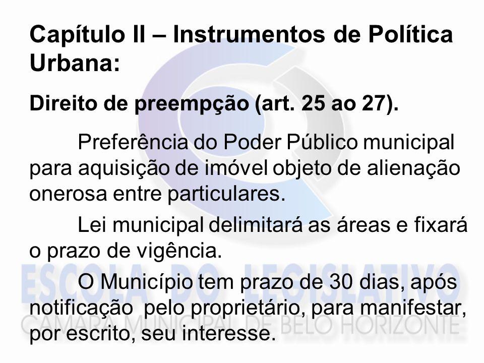 Capítulo II – Instrumentos de Política Urbana: Direito de preempção (art. 25 ao 27). Preferência do Poder Público municipal para aquisição de imóvel o