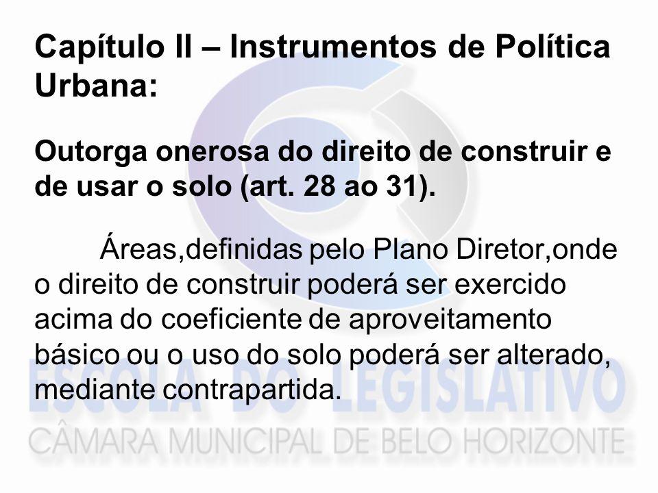 Capítulo II – Instrumentos de Política Urbana: Outorga onerosa do direito de construir e de usar o solo (art. 28 ao 31). Áreas,definidas pelo Plano Di