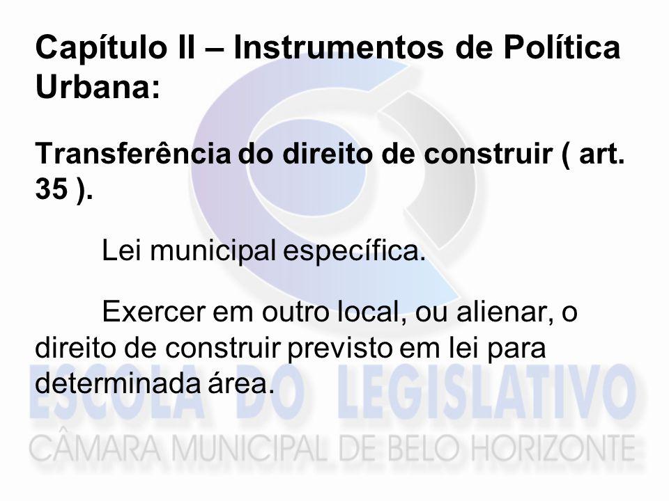 Capítulo II – Instrumentos de Política Urbana: Transferência do direito de construir ( art. 35 ). Lei municipal específica. Exercer em outro local, ou