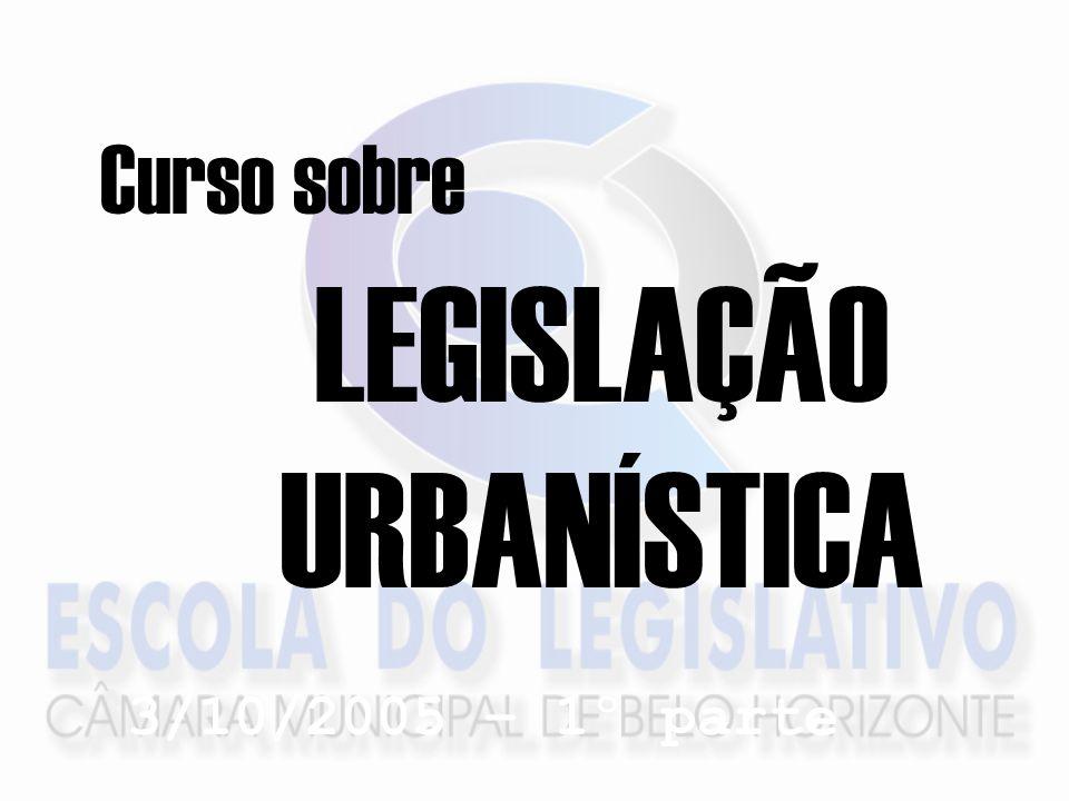 LEGISLAÇÃO URBANÍSTICA Curso sobre 3/10/2005 – 1º parte