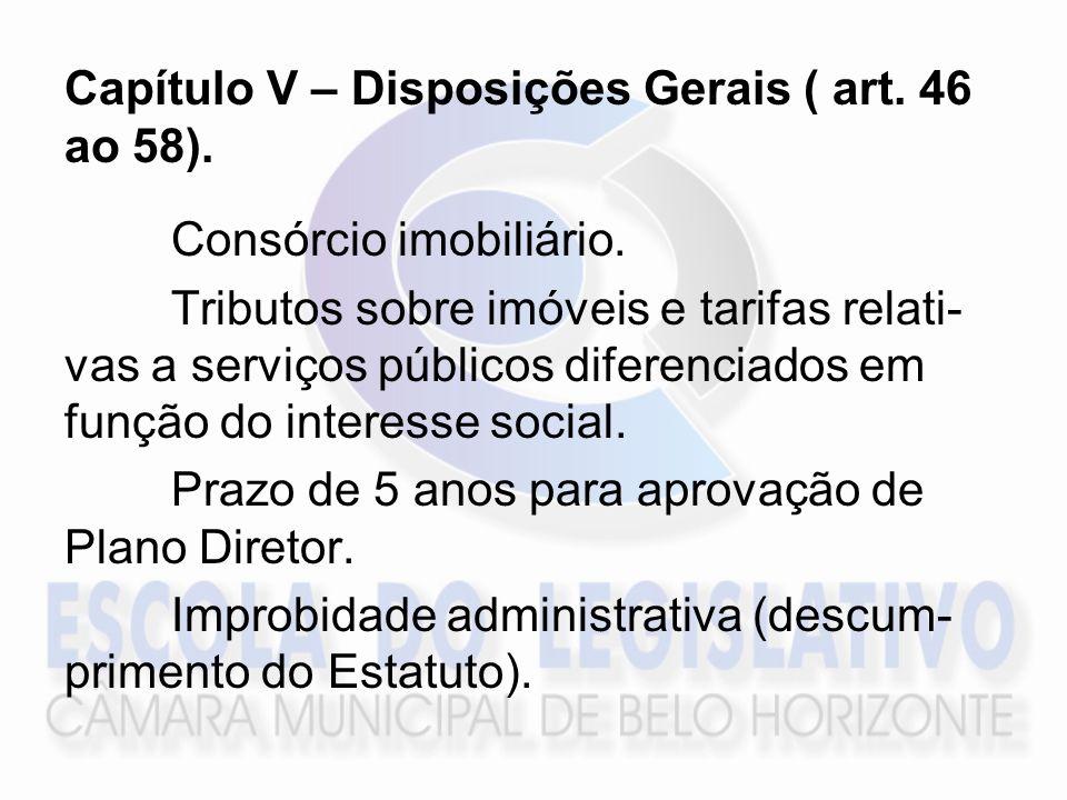 Capítulo V – Disposições Gerais ( art. 46 ao 58). Consórcio imobiliário. Tributos sobre imóveis e tarifas relati- vas a serviços públicos diferenciado