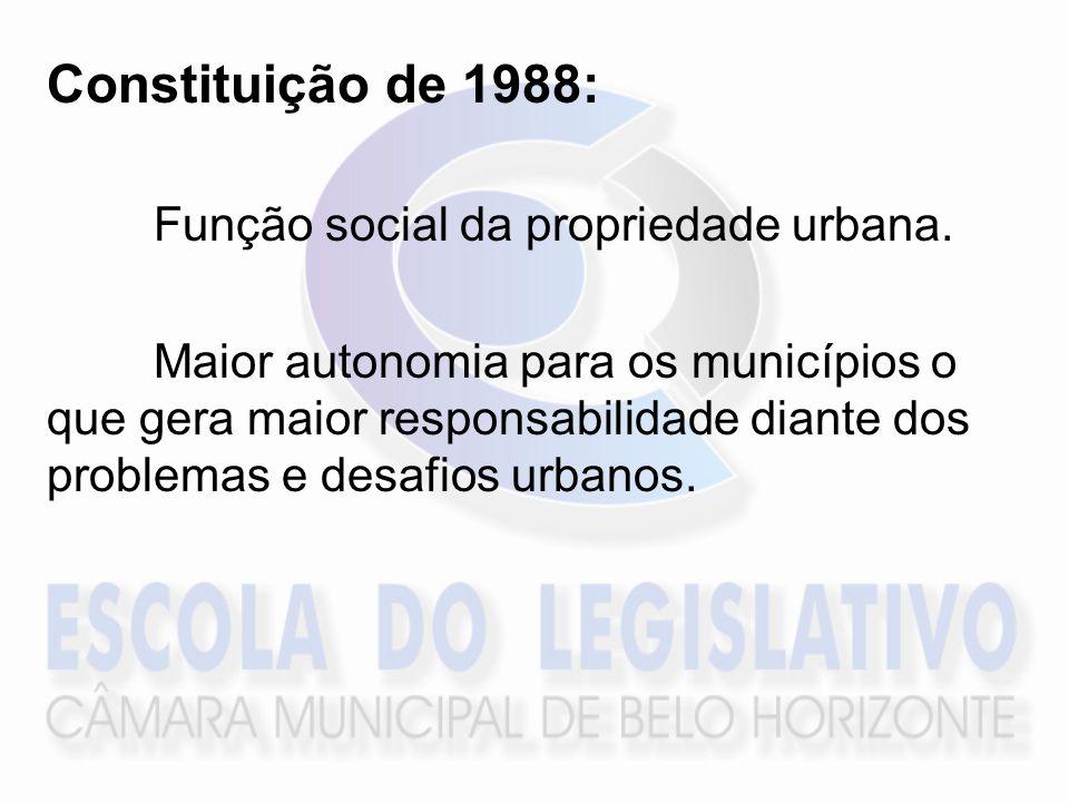Constituição de 1988: Função social da propriedade urbana. Maior autonomia para os municípios o que gera maior responsabilidade diante dos problemas e