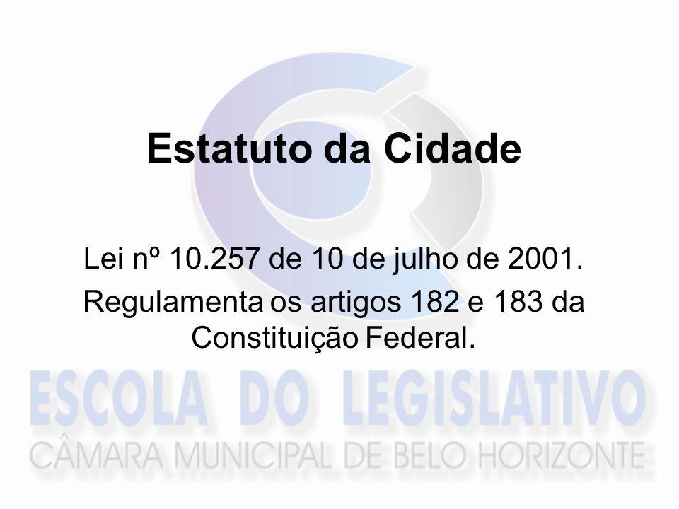 Estatuto da Cidade Lei nº 10.257 de 10 de julho de 2001. Regulamenta os artigos 182 e 183 da Constituição Federal.