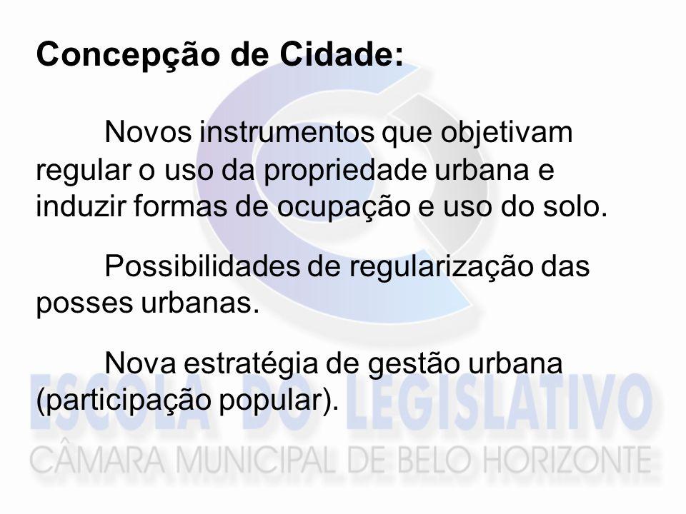 Concepção de Cidade: Novos instrumentos que objetivam regular o uso da propriedade urbana e induzir formas de ocupação e uso do solo. Possibilidades d