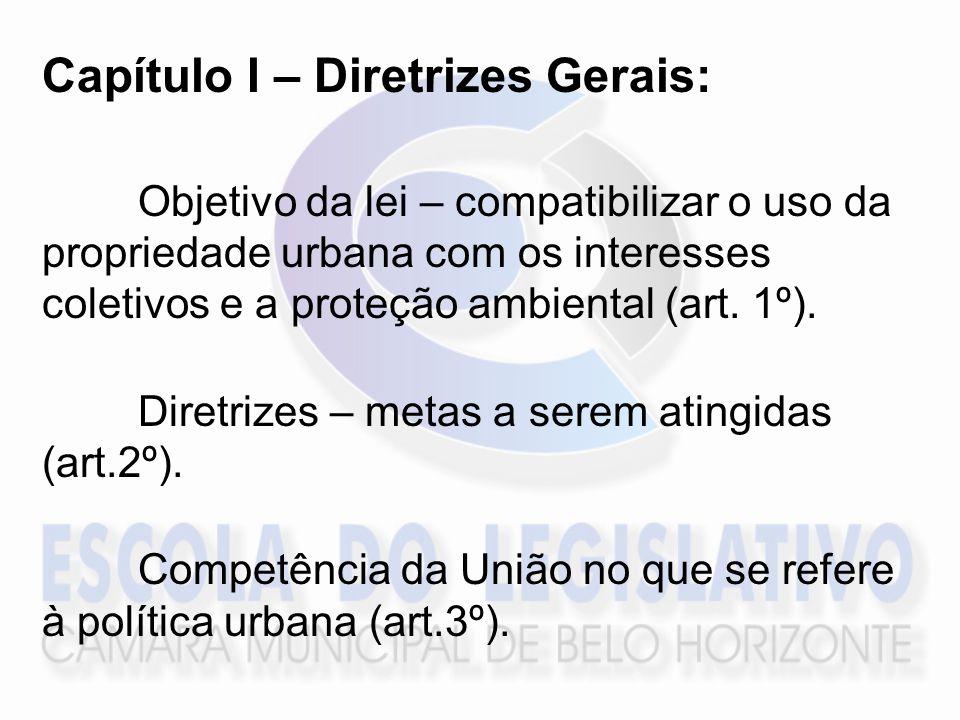 Capítulo I – Diretrizes Gerais: Objetivo da lei – compatibilizar o uso da propriedade urbana com os interesses coletivos e a proteção ambiental (art.
