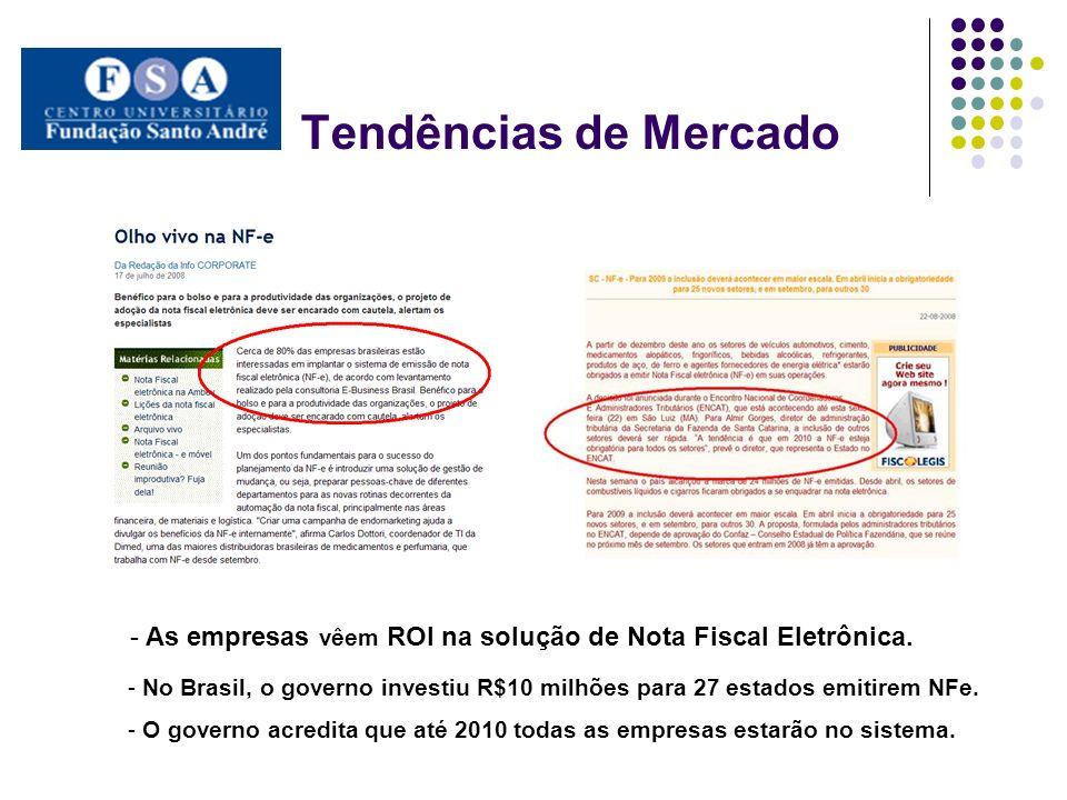 Tendências de Mercado - No Brasil, o governo investiu R$10 milhões para 27 estados emitirem NFe. - O governo acredita que até 2010 todas as empresas e