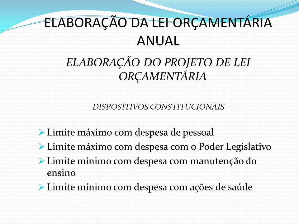 ELABORAÇÃO DA LEI ORÇAMENTÁRIA ANUAL ELABORAÇÃO DO PROJETO DE LEI ORÇAMENTÁRIA DISPOSITIVOS CONSTITUCIONAIS Limite máximo com despesa de pessoal Limit