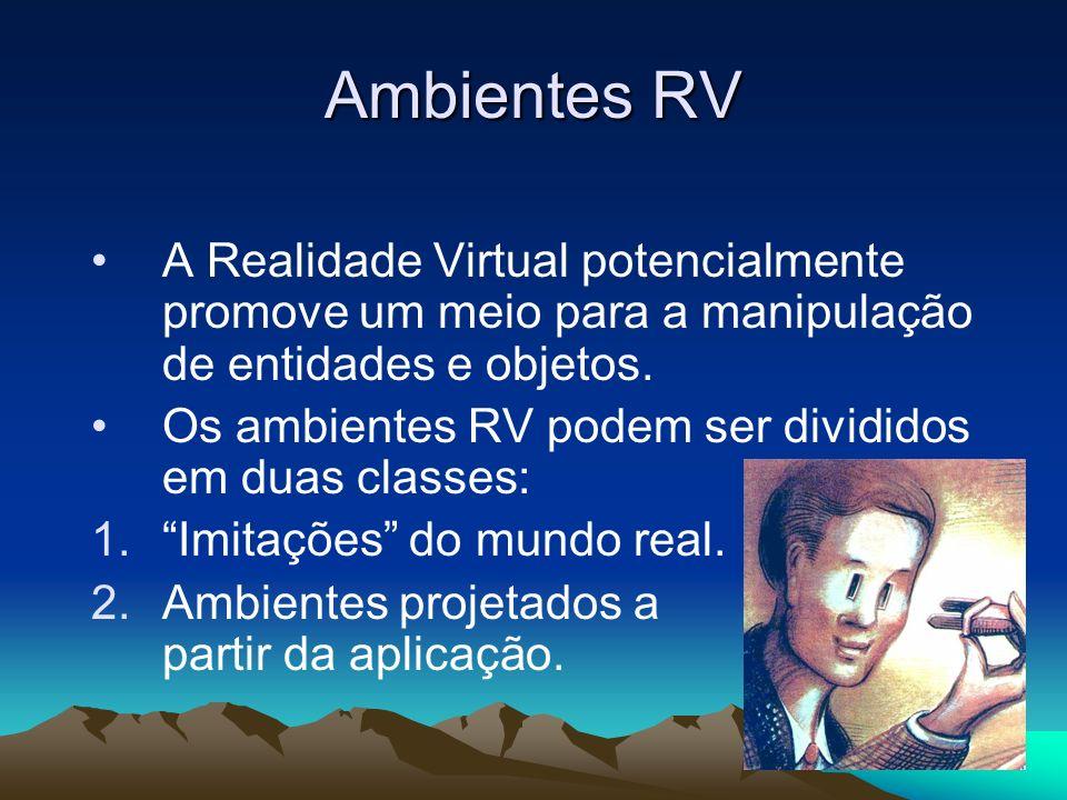 Ambientes RV A Realidade Virtual potencialmente promove um meio para a manipulação de entidades e objetos. Os ambientes RV podem ser divididos em duas