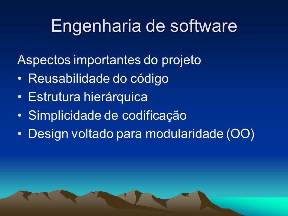 Engenharia de software Aspectos importantes do projeto Reusabilidade do código Estrutura hierárquica Simplicidade de codificação Design voltado para m