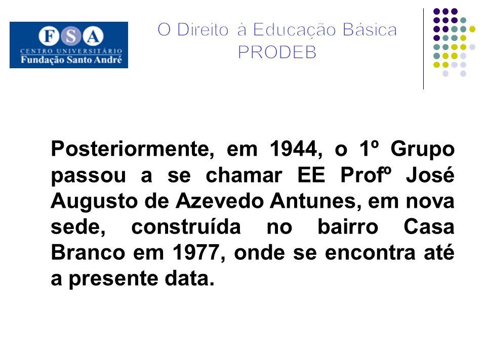 Posteriormente, em 1944, o 1º Grupo passou a se chamar EE Profº José Augusto de Azevedo Antunes, em nova sede, construída no bairro Casa Branco em 197