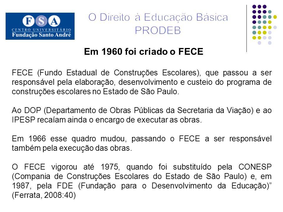 Em 1960 foi criado o FECE FECE (Fundo Estadual de Construções Escolares), que passou a ser responsável pela elaboração, desenvolvimento e custeio do p