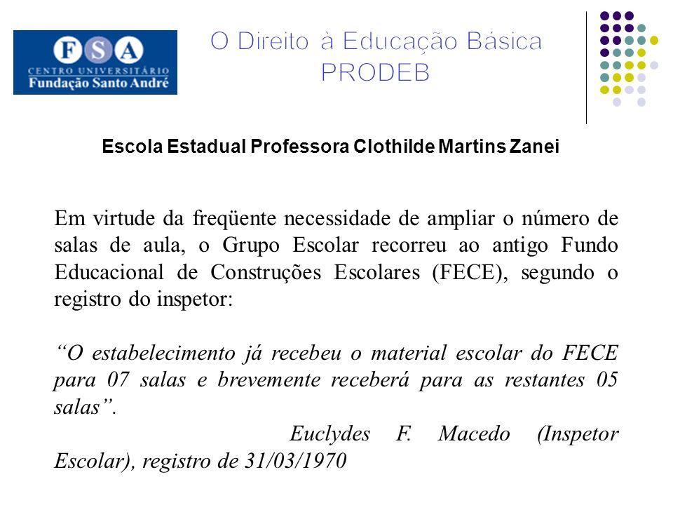 Escola Estadual Professora Clothilde Martins Zanei Em virtude da freqüente necessidade de ampliar o número de salas de aula, o Grupo Escolar recorreu