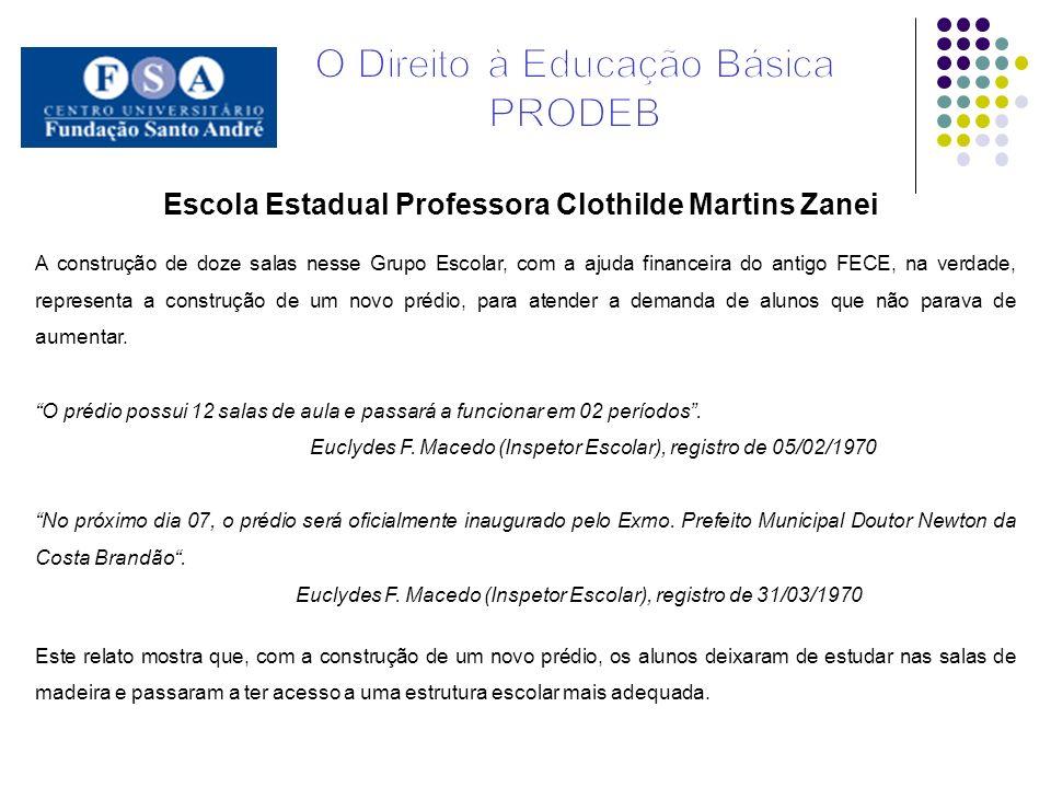 Escola Estadual Professora Clothilde Martins Zanei A construção de doze salas nesse Grupo Escolar, com a ajuda financeira do antigo FECE, na verdade,